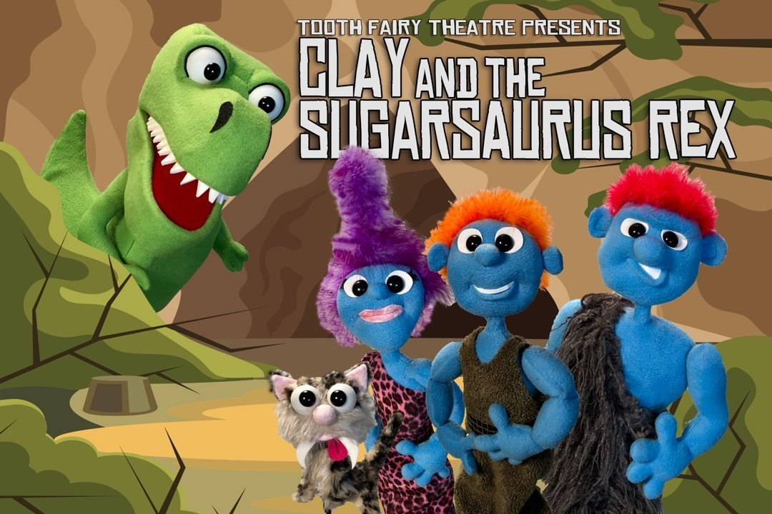 """Tooth Fairy Theater Presents """"Clay and the Sugarsaurus Rex"""""""